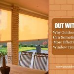 Out with It: Why Outdoor Blinds Can Sometimes Be More Effective Window Treatments