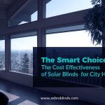 The Smart Choice: The Cost Effectiveness of Solar Blinds for City Homes