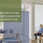 Best Ways To Use Sheer Shades For Sun Protection
