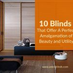 10 Blinds That Offer A Perfect Amalgamation of Beauty And Utility