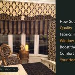How Good Quality Fabrics in Window Blinds Boost The Comfort of Your Home?
