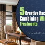 5 Creative Hacks for Combining Window Treatments