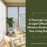 A Thorough Look at Light Diffusing Window Shades for Your Living Room