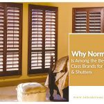 Why Norman Is Among the Best-In-Class Brands for Blinds & Shutters?