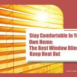 Stay Comfortable In Your Own Home: The Best Window Blinds To Keep Heat Out