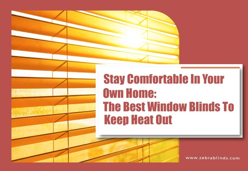Best Window Coverings To Keep Heat Out Beat The Heat