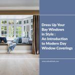 Dress Up Your Bay Windows in Style: An Introduction to Modern Day Window Coverings