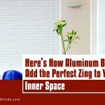 Here's How Aluminum Blinds Add the Perfect Zing to Your Inner Space