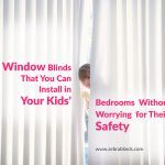 Window Blinds That You Can Install in Your Kids' Bedrooms Without Worrying for Their Safety