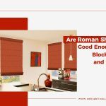 Are Roman Shades Good Enough to Block Heat and Light?