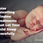 Noise Cancelling Window Treatments That Let Your Child Sleep Peacefully