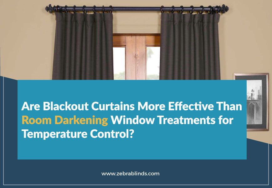 Room Darkening Vs Blackout Curtains Effective For Temperature Control