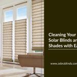 Cleaning Your Solar Blinds and Shades with Ease