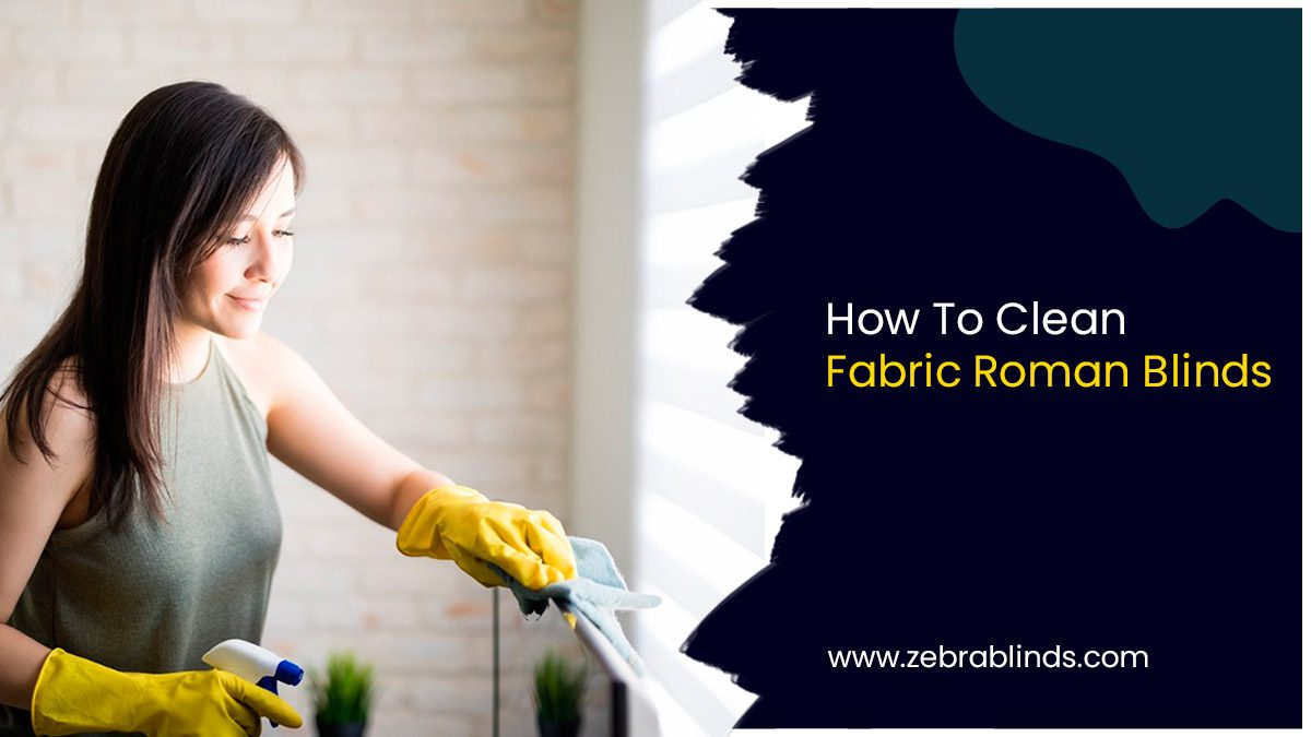 How to Clean Fabric Roman Blinds