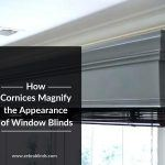 How Cornices Magnify the Appearance of Window Blinds?