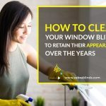 How to Clean Your Window Blinds to Retain Their Appearance Over the Years?
