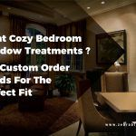 Want Cozy Bedroom Window Treatments? Get Custom Order Blinds For The Perfect Fit!