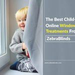 The Best Child-Safety Online Window Treatments From ZebraBlinds