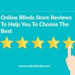 Online Blinds Store Reviews To Help You To Choose The Best