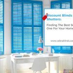 Discount Blinds And Shutters: Finding The Best Suited One For Your Home