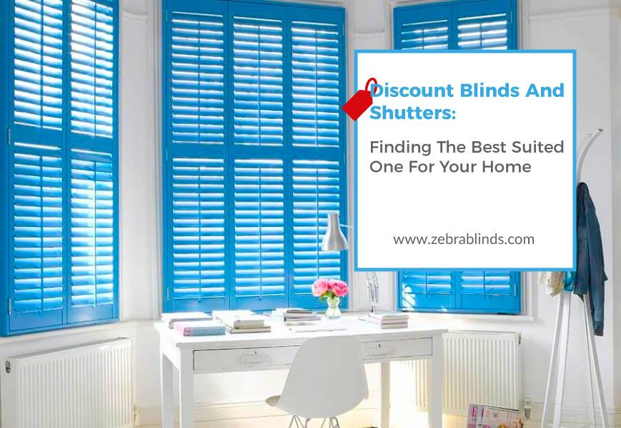 Discount Blinds And Shutters Finding The Best Suited One