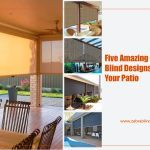 Five Amazing Outdoor Blind Designs for Your Patio
