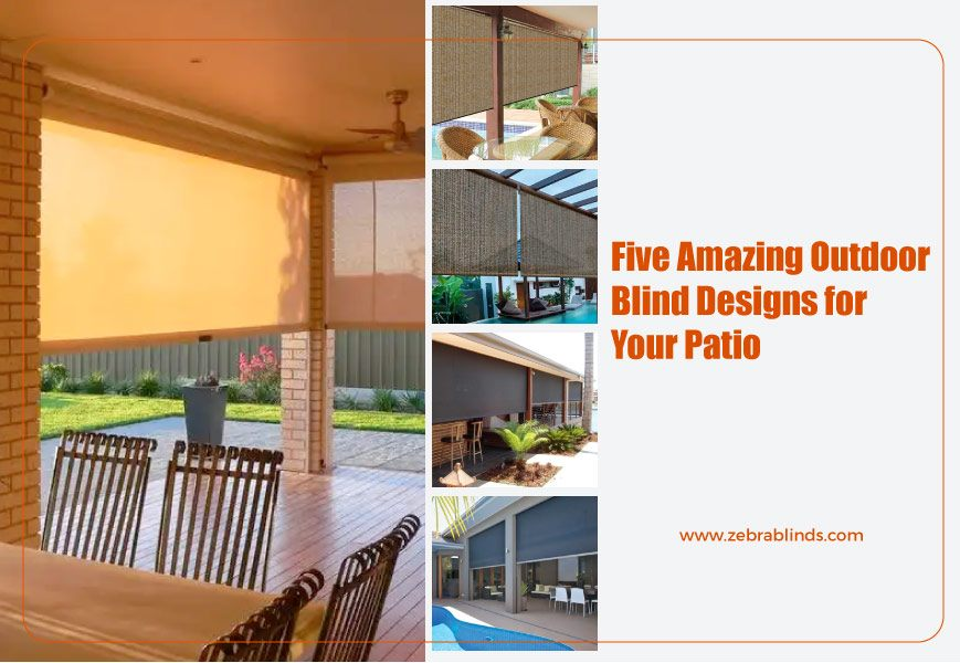 Outdoor Patio Blinds Ideas - 5 Amazing Designs for Patio ...