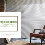 Venetian Blinds: Timeless Window Coverings for All Seasons