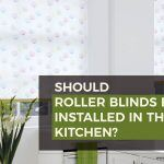 Should Roller Blinds be Installed in the Kitchen?