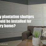 Why Plantation Shutters Should be Installed in Every Home?