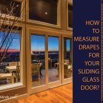 How to Measure Drapes for Your Sliding Glass Door?