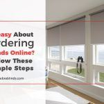 Uneasy About Ordering Blinds Online? Follow These Simple Steps