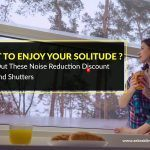 Want To Enjoy Your Solitude? Check Out These Noise Reduction Discount Blinds and Shutters