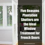 Five Reasons Plantation Shutters are the Ideal Window Treatment for French Doors