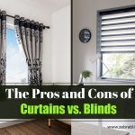 The Pros and Cons of Curtains vs. Blinds