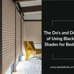 The Do's and Don't's of Using Blackout Shades for Bedroom