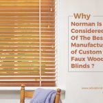 Why Norman Is Considered One of The Best Manufacturers of Custom Faux Wood Blinds?