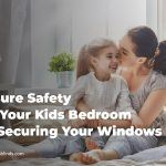 Ensure Safety for Your Kids Bedroom by Securing Your Windows