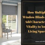 How Multiple Window Blinds Help Add Character & Vitality to Your Living Space