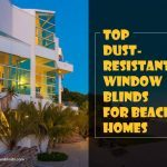 Top Dust-Resistant Window Blinds for Beach Homes