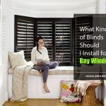 What Kind of Blinds Should I Install for Bay Windows?