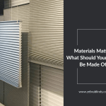 Materials Matter: What Should Your Blinds Be Made Of?