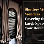 Shutters Work Wonders: Covering the Large Spaces In Your Home