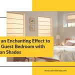 Give an Enchanting Effect to Your Guest Bedroom with Roman Shades