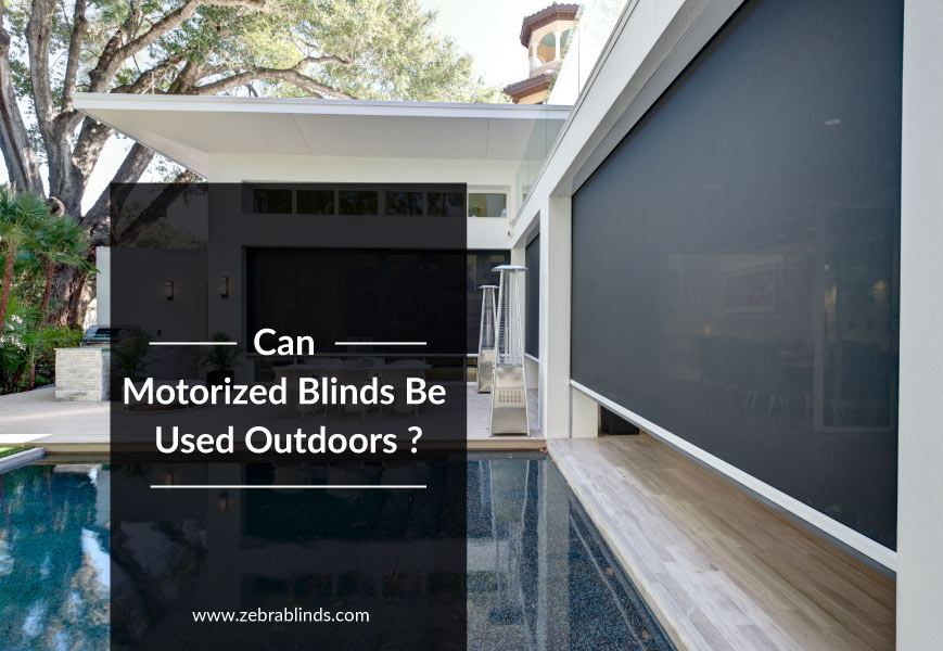 Outdoor Motorized Blinds An Important Consideration