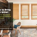 How to Bring that WOW! Factor to Your Home with Custom Window Treatments