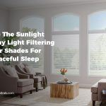 Keep The Sunlight At Bay: Light Filtering Sheer Shades For A Peaceful Sleep