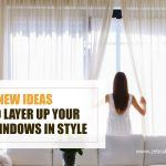 4 New Ideas to Layer up Your Windows in Style