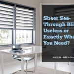 Sheer See-Through Blinds: Useless or Exactly What You Need?