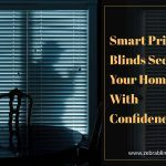 Smart Privacy Blinds Secure Your Homes With Confidence
